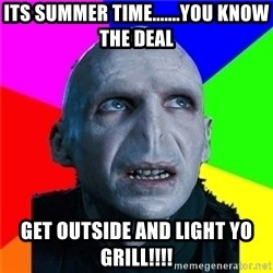 Poor Planning Voldemort - Its summer time.......you know the deal Get outside and light yo grill!!!!