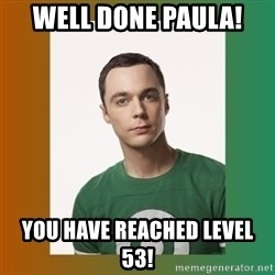 sheldon cooper  - Well done paula! you have reached level 53!