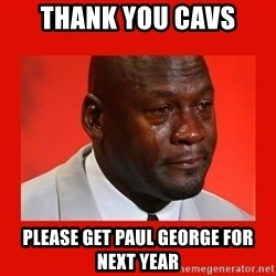 crying michael jordan - Thank you cavs please get paul george for next year