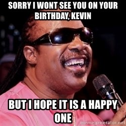 stevie wonder - sorry i wont see you on your birthday, kevin but i hope it is a happy one