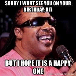 stevie wonder - sorry i wont see you on your birthday, kit but i hope it is a happy one