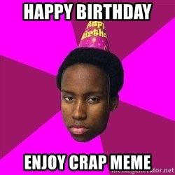 Happy Birthday Black Kid - Happy birthdAy  Enjoy crap meme