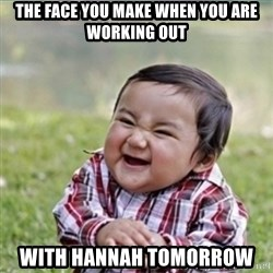 evil plan kid - The face you make when you are working out with Hannah tomorrow