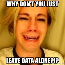 You Leave Jack Burton Alone - Why don't you just Leave data alone?!?