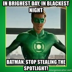 Green Lantern - In brighest day, in blackest night BaTman, stop stealing the spotlight!