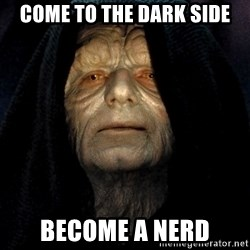 Star Wars Emperor - Come to the dark side Become a nerd