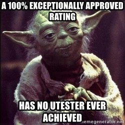 Advice Yoda - a 100% exceptionally approved rating has no utester ever achieved