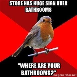 "Retail Robin - Store has huge sign over bathrooms  ""where are your bathrooms?"""