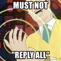 """must not fap - must not """"reply all"""""""
