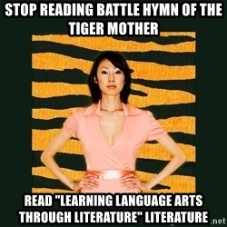 "Tiger Mom - Stop reading battle hymn of the tiger mother read ""Learning language arts through literature"" literature"