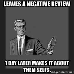 kill yourself guy blank - Leaves a negative review 1 day later makes it about them selfs.