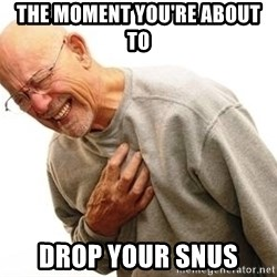 Old Man Heart Attack - The MOMENT you're about to  Drop your snus