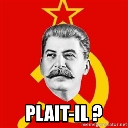 Stalin Says -  Plait-il ?