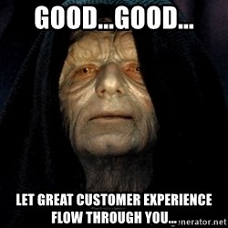 Star Wars Emperor - Good...good... Let great customer experience flow through you...