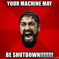 THIS IS SPARTAAA!!11!1 - Your Machine May Be Shutdown!!!!!!!!