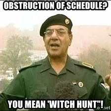 """Baghdad Bob - Obstruction of schedUle? You mean 'Witch hunt""""!"""