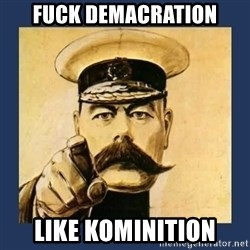 your country needs you - fuck demacration like kominition