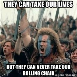 Brave Heart Freedom - They can take our lives but they can never take our rolling chair