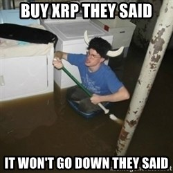 it'll be fun they say - Buy xrp they said it won't go down they said