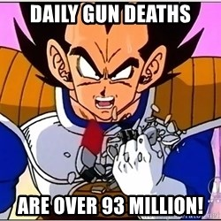 Over 9000 - daily gun deaths are over 93 million!