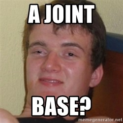 Stoner Guy - a joint base?