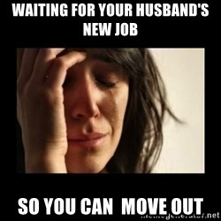 todays problem crying woman - Waiting for your husband's new job So you can  move out