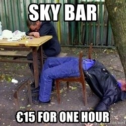 drunk - Sky bar €15 foR one hour