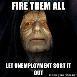 Star Wars Emperor - Fire them all Let Unemployment sort it out