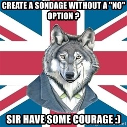 """Sir Courage Wolf Esquire - create a sondage without a """"no"""" option ? Sir have some courage :)"""