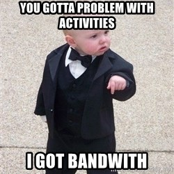 gangster baby - You gotta problem with activities I got bandwith