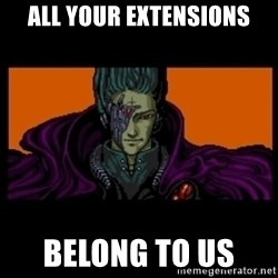 All your base are belong to us - All Your extensions Belong to us