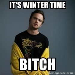 Jesse Pinkman - IT'S WINTER TIME BITCH