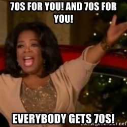 The Giving Oprah - 70s for you! And 70s for You! Everybody gets 70s!