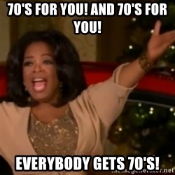 The Giving Oprah - 70's for you! And 70's for you! Everybody gets 70's!