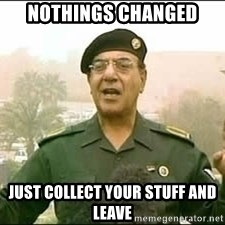 Baghdad Bob - Nothings Changed Just collect your stuff and leave