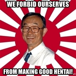 Crazy Perverted Japanese Businessman - we forbid ourserves from making good hentai!