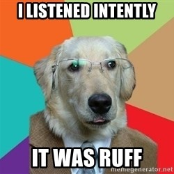 Business Dog - I LISTENED INTENTLY IT WAS RUFF