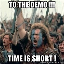Brave Heart Freedom - To the demo !!! time is short !