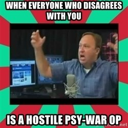 Alex Jones  - When everyone who disagrees with you is a hostile psy-war op