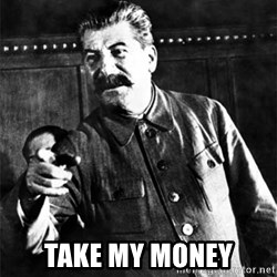 Joseph Stalin -  Take my money