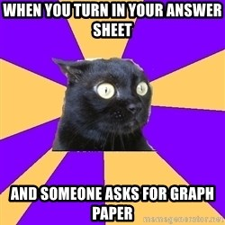 Anxiety Cat - When you turn in your answer sheet And sOmeone asks for Graph paper