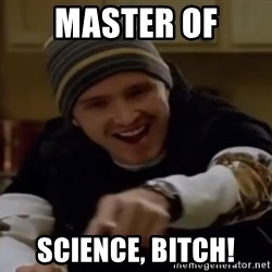 Science Bitch! - Master of Science, bitch!