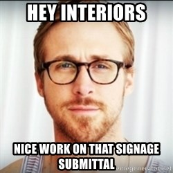 Ryan Gosling Hey Girl 3 - HEY interiors Nice work on that signage submittal