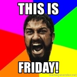 sparta - This is friday!