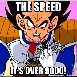Over 9000 - THe speed IT'S over 9000!