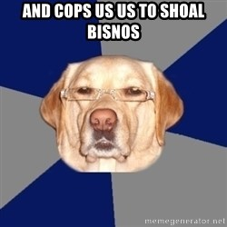 Racist Dog - and cops us us to SHOAL bisnos