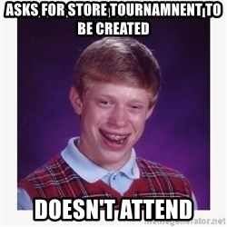 nerdy kid lolz - ASKS FOR STORE TOURNAMNENT TO BE CREATED doesn't attend
