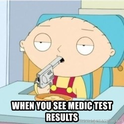 Suicide Stewie -  When you see medic test resulTs