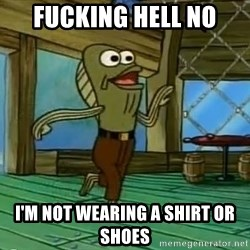 Rev Up Those Fryers - fucking hell no i'm not wearing a shirt or shoes