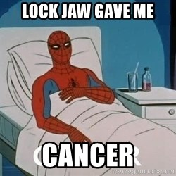 Cancer Spiderman - Lock jaw gave me Cancer